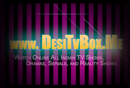 DesiTVBox - Watch Online All Indian TV Shows, Dramas
